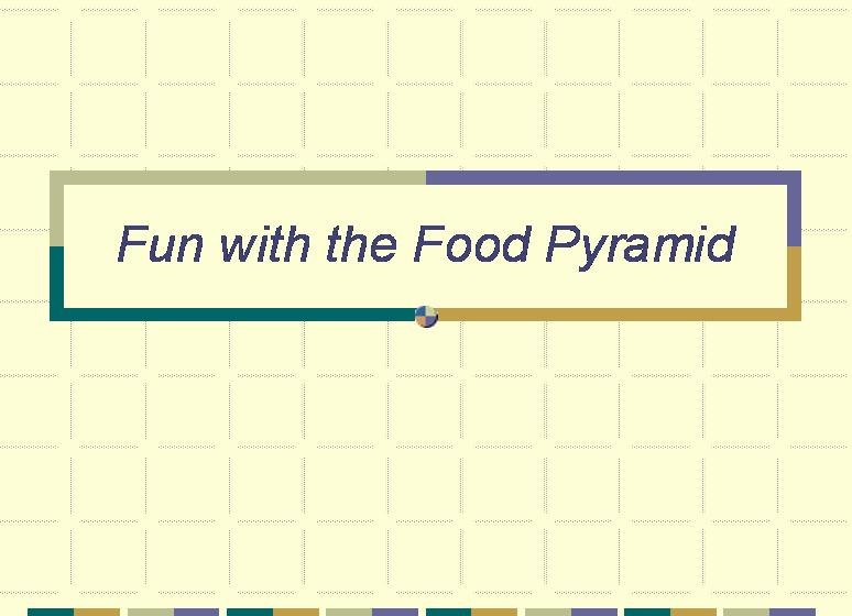 Fun with the Food Pyramid