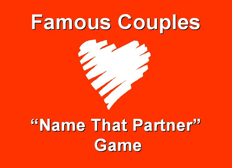 "Famous Couples ""Name That Partner"" Game"