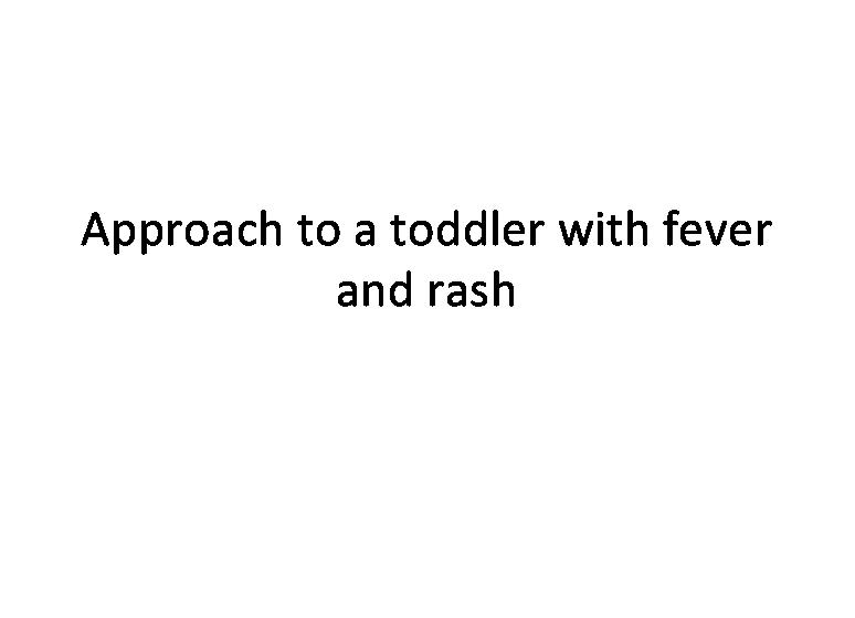 approach to a toddler with fever and rash