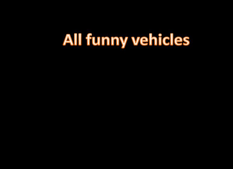All funny vehicles