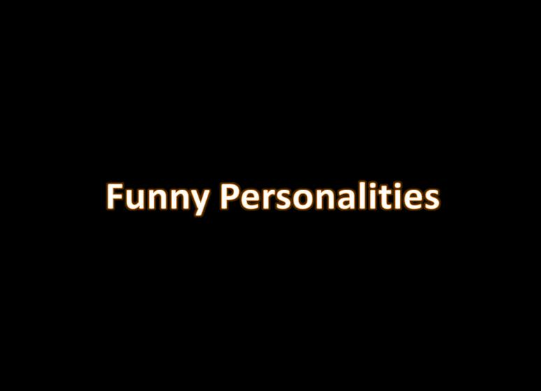 Funny Personalities