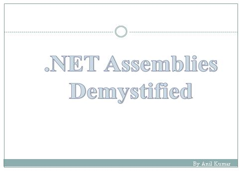 .NET Assemblies  Role of Assemblies  Primary Assembly   Assembly Types  What is Assembly Metadata  Assembly Manifest  Single file Assembly