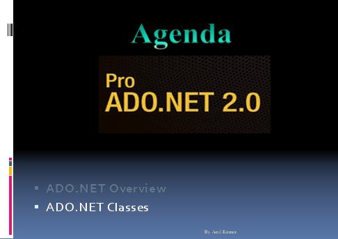 ADO.NET  What Is ADO.NET  ADO.NET Goals  Data Binding  System Data  ADO vs. ADO.NET
