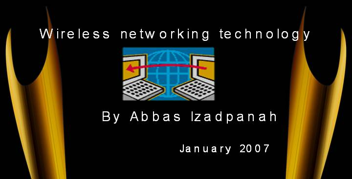Wireless networking technology By Abbas Izadpanah