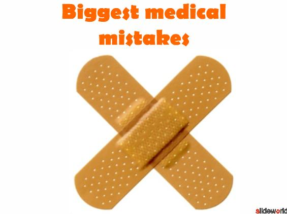 Biggest Medical Mistakes Ever