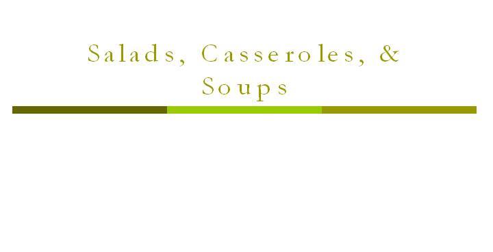 Salads, Casseroles,  Soups  