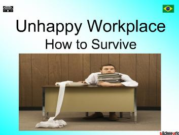 Unhappy Workplace - How to Survive It