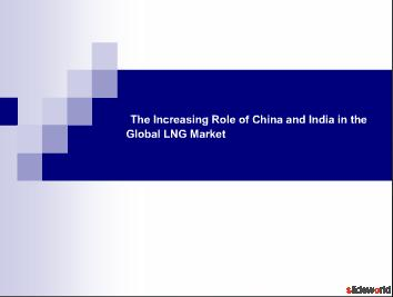 The Increasing Role of China and India in the Global LNG Market