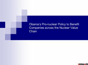 Obamas Pro-nuclear Policy to Benefit Companies across the Nuclear Value Chain