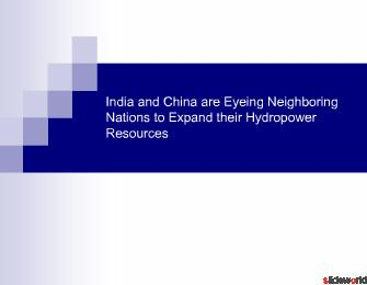 India and China are Eyeing Neighboring Nations to Expand their Hydropower Resources