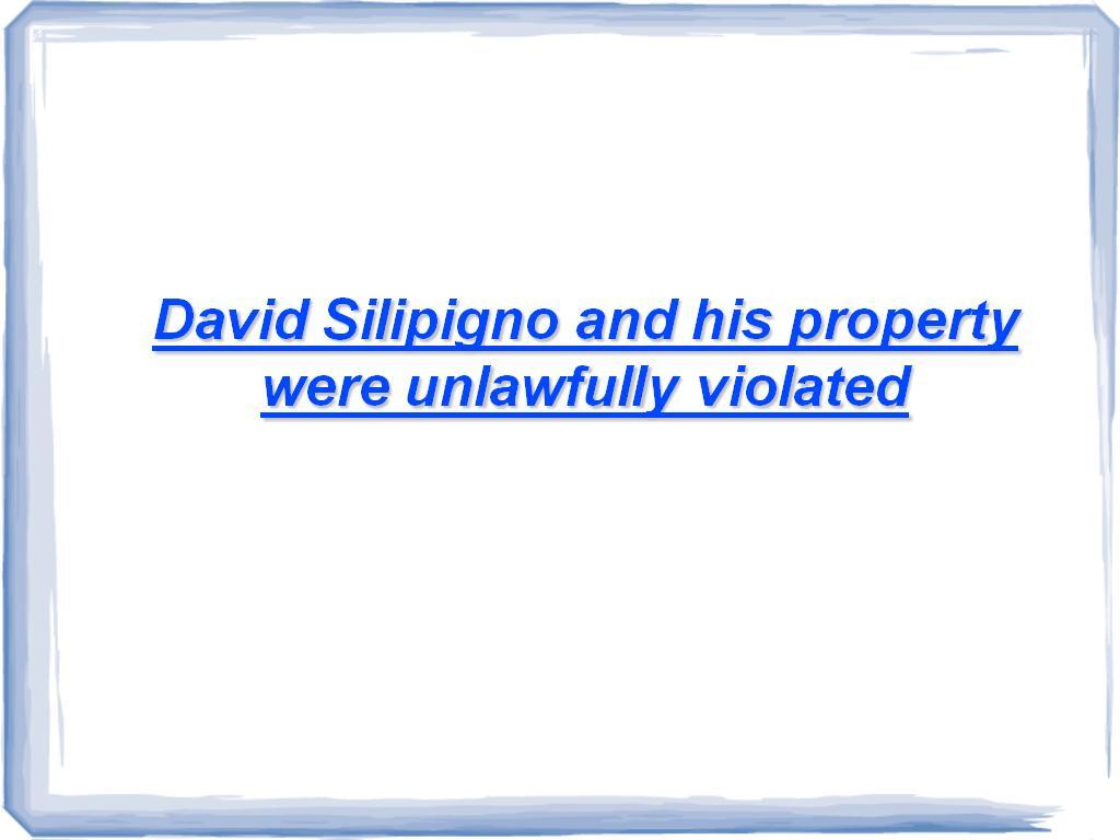 David Silipigno and his property were unlawfully violated