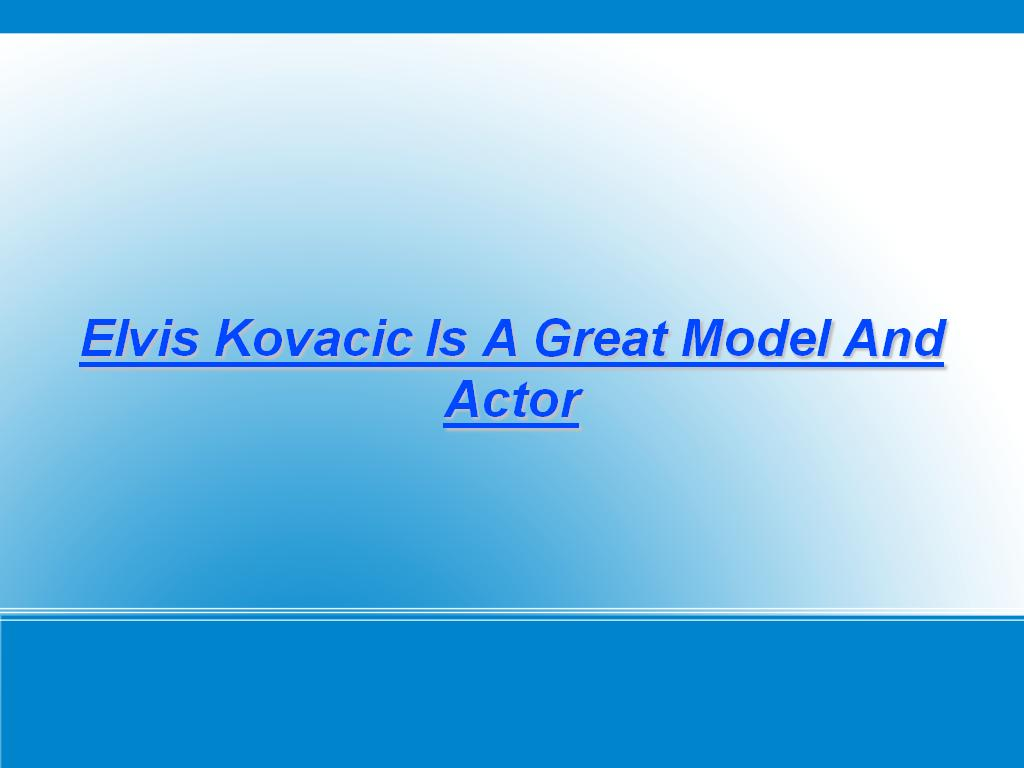 Elvis Kovacic Great Model And Actor