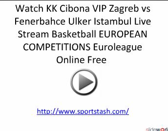 Watch KK Cibona VIP Zagreb vs Fenerbahce Ulker Istambul Live Stream Basketball EUROPEAN COMPETITIONS Euroleague Online Free
