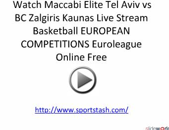 Watch Maccabi Elite Tel Aviv vs BC Zalgiris Kaunas Live Stream Basketball EUROPEAN COMPETITIONS Euroleague Online Free