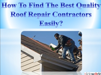 How To Find The Best Quality Roof Repair Contractors Easily