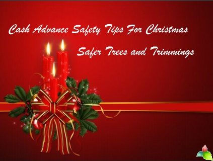 Cash Advance Safety Tips for Christmas safer trees and Trimmings