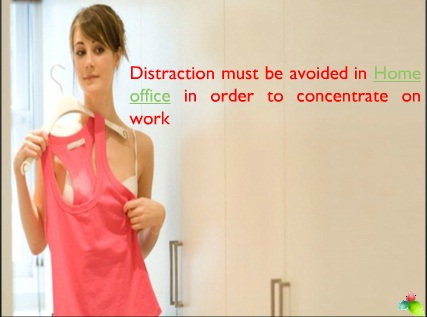 Distraction must be avoided in Home office in order to concentrate on work