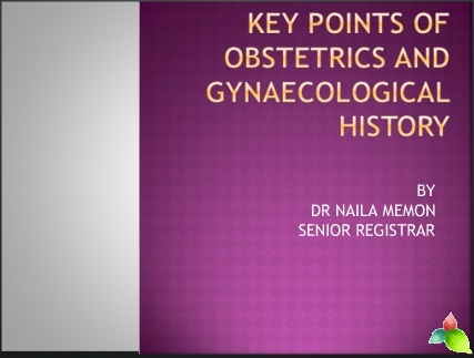 KEY POINTS OF OBSTETRICAL AND GYNAECOLOGICAL HISTORY