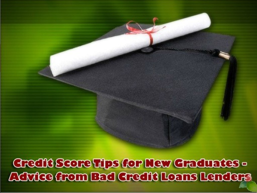 Credit Score Tips For New Graduates - Advice From Bad Credit Loans Lenders
