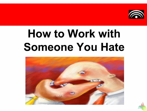 How to work with someone you hate