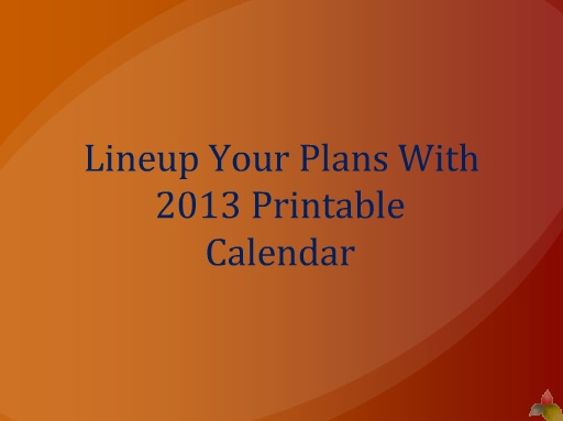 Lineup Your Plans With 2013 Printable Calendar