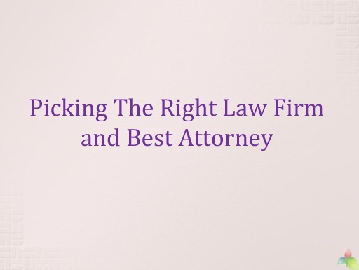 Picking The Right Law Firm and Best Attorney