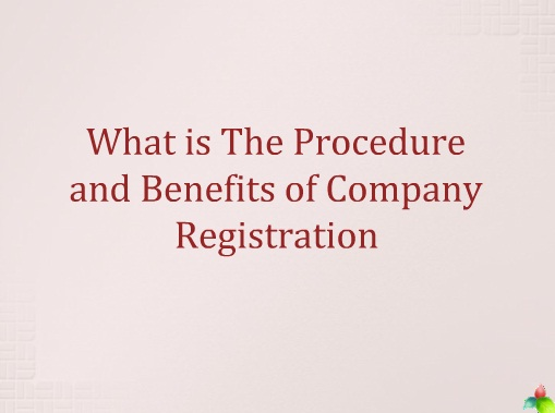 What is The Procedure and Benefits of Company Registration