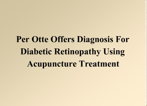 Per Otte Offers Diagnosis For Diabetic Retinopathy Using Acupuncture Treatment