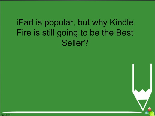 iPad is popular, but why Kindle Fire is still going to be the Best Seller