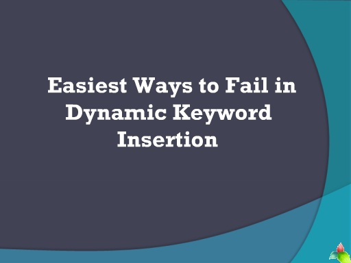Easiest Ways to Fail in Dynamic Keyword Insertion