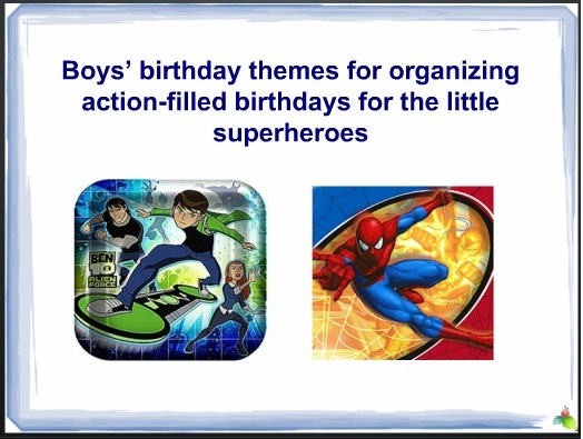 Boys birthday themes for organizing action-filled birthdays for the little superheroes 