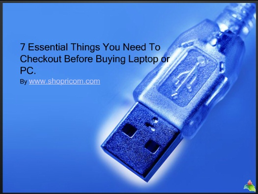 7 Essential Things You Need To Checkout Before Buying Laptop or PC
