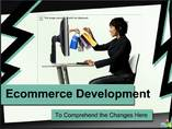 Ecommerce Development  To Comprehend the Changes Here 