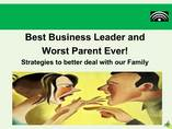 Best Business Leader and Worst Parent Ever!