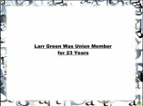 Larr Green Was Union Member for 23 Years