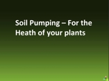 Soil Pumping – For the Heath of your plants