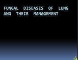 FUNGAL  DISEASES  OF  LUNG  AND  THEIR  MANAGEMENT