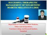 SUCCESSFUL THERAPEUTIC MANAGEMENT OF NON-KETOTIC DIABETIS MELLITUS IN A DOG
