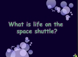 what is life on space shuttle