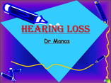 Hearing loss ppt by Dr Manas