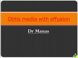 Otitis media with effusion ppt by Dr Manas