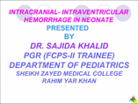 INTRACRANIAL- INTRAVENTRICULAR HEMORRHAGE IN NEONATE