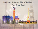 London: A Better Place To Check Out Than Paris