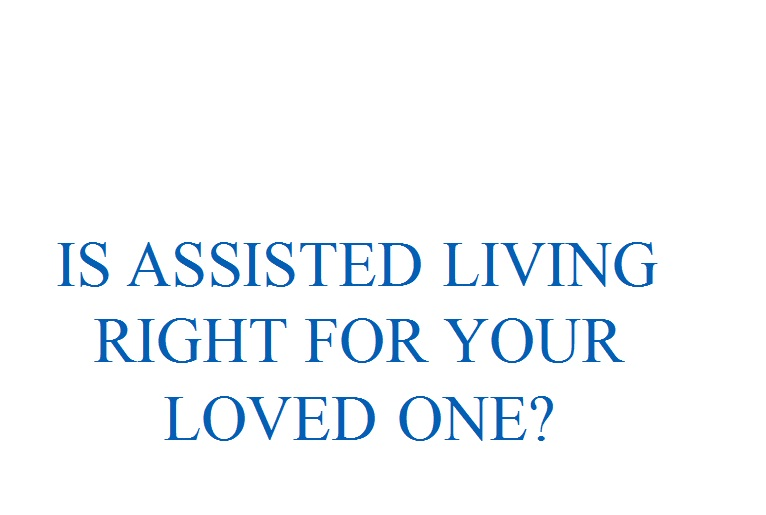 Is Assisted Living Right for Your Loved One?