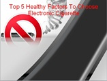 Top 5 Healthy Factors To Choose Electronic Cigarette