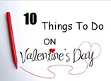10 Things To Do On Valentines Day