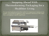 Stepping Ahead With Thermoforming Packaging for a Healthier Living