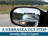 A Nebraska DUI Stop - Knowing What to Expect