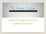 Adrenal Fatigue: Are You Suffering From It? powerpoint presentation