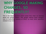 Why google making changes, so frequently?